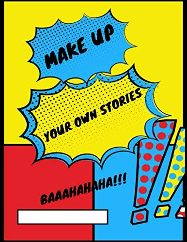Make Up Your Own Stories: A Blank Comic Book Notebook to Draw Your Own Comics -