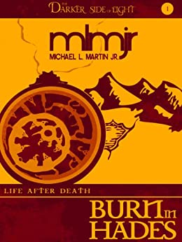 Burn in Hades (The Darker Side of Light, Book 1) (Life After Death) (English Edition) por [Martin Jr., Michael L.]