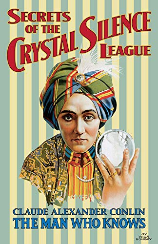 - Secrets of the Crystal Silence League: Crystal Ball Gazing, The Master Key to Silent Influence
