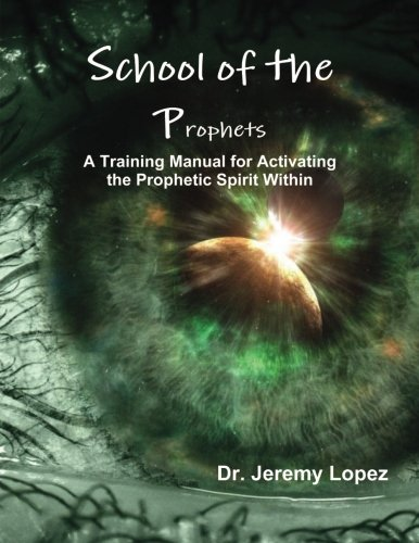 Download School of the Prophets: A Training Manual for Activating the Prophetic Spirit Within PDF ePub book