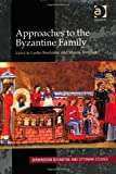 Approaches to the Byzantine Family, Tougher, Shaun and Brubaker, Leslie, 1409411583
