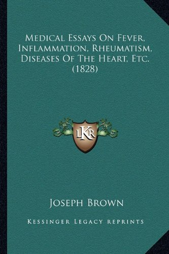 Medical Essays On Fever, Inflammation, Rheumatism, Diseases Of The Heart, Etc. (1828) PDF