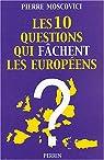 Les 10 questions qui fâchent les Européens par Moscovici