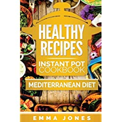 Healthy Recipes: 2 Manuscripts- Instant Pot Cookbook And Mediterranean diet