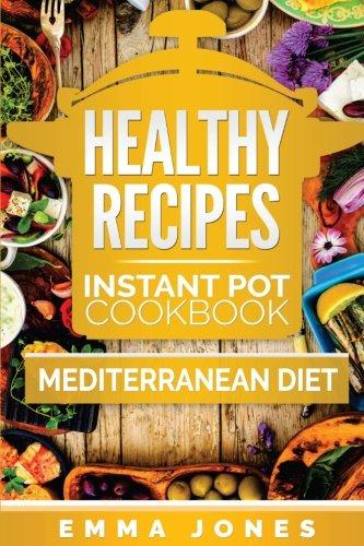 Healthy Recipes: 2 Manuscripts- Instant Pot Cookbook And Mediterranean (Mediterranean Pot)