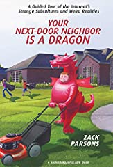 Finally, a book about the Internet that takes place outside the Internet!Your Next-Door Neighbor is a Dragon leaves the bleeps and bloops behind for a series of surreal interviews and adventures with the people behind the computer screen.Some...