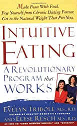 Intuitive Eating: A Recovery Book for the Chronic Dieter/Rediscover the Pleasure of Eating and Rebuild Your Body Image