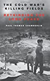 "Paul Thomas Chamberlin, ""The Cold War's Killing Fields: Rethinking the Long Peace"" (Harper, 2018)"
