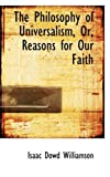 The Philosophy of Universalism, or, Reasons for Our Faith, Isaac Dowd Williamson, 0554812509