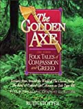 The Golden Axe and Other Folk Tales of Compassion and Greed