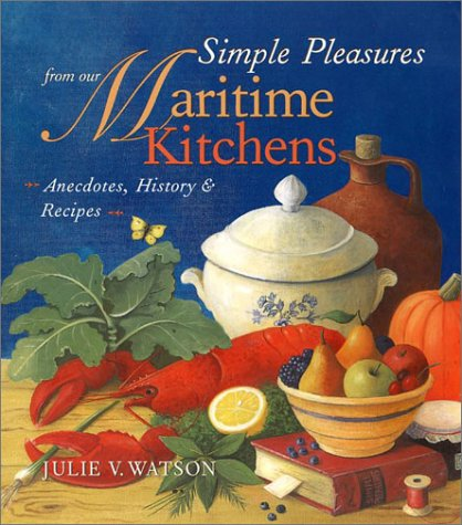 Simple Pleasures from Our Maritime Kitchens: Anecdotes, History, and Recipes by Julie V. Watson