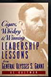 Cigars, Whiskey & Winning:  Leadership Lessons from Ulysses S. Grant, Al Kaltman, 073520022X