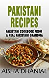 Pakistani Recipes : Pakistani Cookbook from a Real Pakistani Grandma: Real Pakistani Food By Chef & Real Pakistani Grandmother (Pakistani Food, Pakistani Recipes, Pakistani Recipe Book)