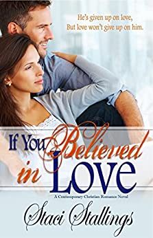If You Believed in Love: A Contemporary Christian Romance Novel by [Stallings, Staci]