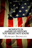 Moments in American History You Might Not Know, Howard Brinkley and Frank Foster, 1495307166