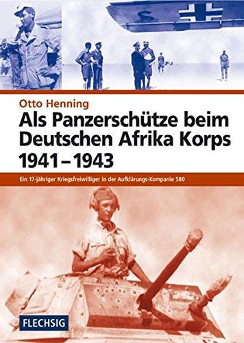 Als Panzerschütze beim Deutschen Afrika Korps 1941-1943 (Flechsig - Geschichte/Zeitgeschichte)