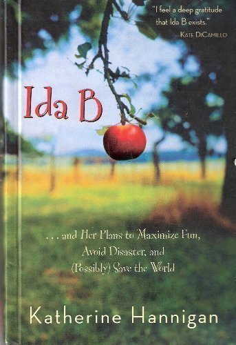 Read Ida B And Her Plans To Maximize Fun Avoid Disaster And Possibly Save The World By Katherine Hannigan