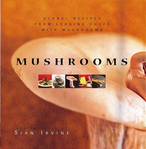 Mushrooms: Mushroom Recipes by Leading Chefs from Around the Globe