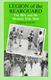 Legion of the Rearguard : The IRA and the Irish State, 1921-1941, Foley, Conor, 0745306861