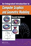 An Integrated Introduction to Computer Graphics and Geometric Modeling, Ronald Goldman, 143980334X