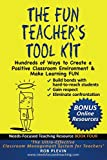 The Fun Teacher's Tool kit: Hundreds of Ways to Create a Positive Classroom Environment & Make Learning FUN (Needs…