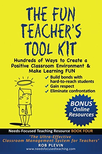 The Fun Teachers Tool kit: Hundreds of Ways to Create a Positive Classroom Environment & Make Learning FUN (Needs-Focused Teaching Resource)