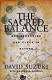 The Sacred Balance : Rediscovering Our Place in Nature, Suzuki, David, 0898866456