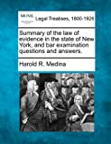 Summary of the law of evidence in the state of New York, and bar examination questions and Answers, Harold R. Medina, 1240124457