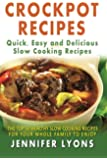 Crockpot Recipes - Quick, Easy and Delicious Slow Cooking Recipes: The Top 50 Healthy Slow Cooking Recipes For Your Whole Family To Enjoy