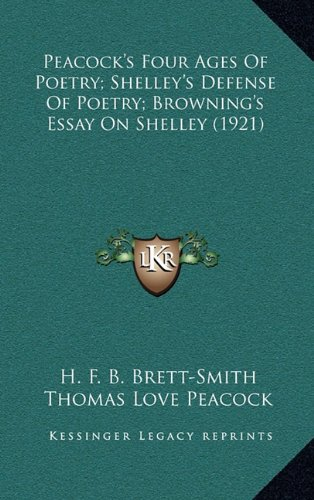 Peacock's Four Ages Of Poetry; Shelley's Defense Of Poetry; Browning's Essay On Shelley (1921) (Thomas Love Peacock The Four Ages Of Poetry)