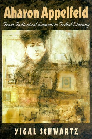 Aharon Appelfeld: From Individual Lament to Tribal Eternity (The Tauber Institute Series for the Study of European Jewry) pdf