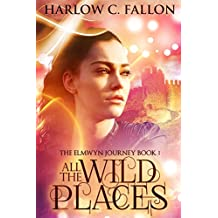 All the Wild Places: The Elmwyn Journey, Book 1