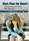 More Than the Blues?: Understanding and Dealing with Depression (Issues in Focus Today)