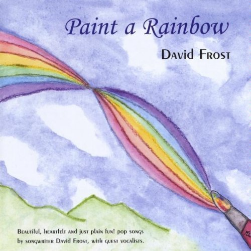 David Frost: Paint A Rainbow By David Frost: Paint A Rainbow
