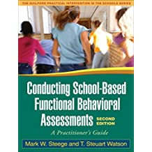 Conducting School-Based Functional Behavioral Assessments, Second Edition: A Practitioner's Guide (The Guilford...