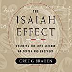 The Isaiah Effect: Decoding the Lost Science of Prayer and Prophecy | Gregg Braden