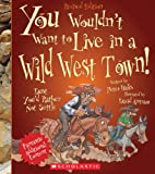 You Wouldn't Want to Live in a Wild West Town!, Peter Hicks, 0531238571
