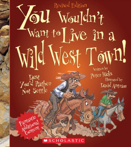 (You Wouldn't Want to Live in a Wild West Town! (Revised Edition))
