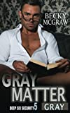 Gray Matter: Deep Six Security Book 5 (Deep Six Security Series) (Volume 5)