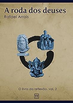 A roda dos deuses (O Livro da Reflexão 2) por [Arrais, Rafael]
