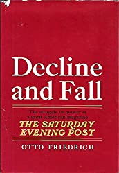 Decline and Fall: The struggle for power at a great American magazine: The Saturday Evening Post