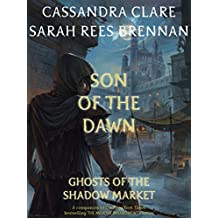 Son of the Dawn (Ghosts of the Shadow Market Book 1)