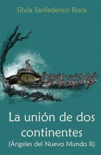 La union de dos continentes: (Angeles del Nuevo Mundo II) (Spanish Edition) [Silvia Sanfederico Roca] (Tapa Blanda)