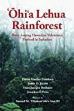 `Ohi`a Lehua Rainforest: Born Among Hawaiian Volcanoes, Evolved in Isolation: The Story of a Dynamic Ecosystem with Relevance to Forests Worldwide