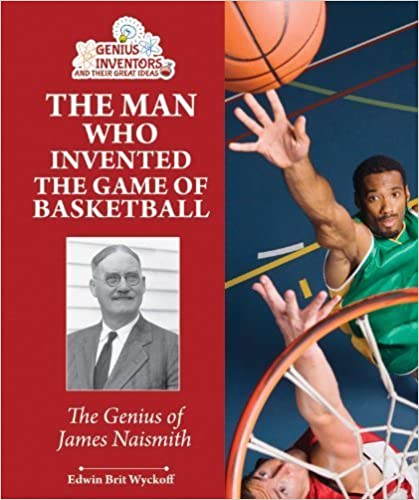 Ebooks gratuits en téléchargement pdf The Man Who Invented the Game of Basketball: The Genius of James Naismith (Genius Inventors and Their Great Ideas) by Wyckoff, Edwin Brit (2013) Paperback in French PDF PDB CHM
