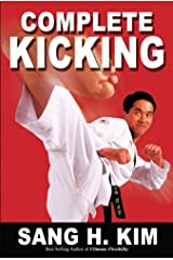 Complete Kicking: The Ultimate Guide to Kicks for Martial Arts Self-defense & Combat Sports (Taekwondo Essentials Book 1) Kindle Edition
