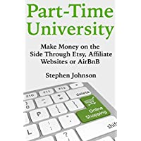 Part-Time University: Make Money on the Side Through Etsy, Affiliate Websites or AirBnB (3 Book Bundle)