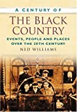 A Century of the Black Country  (Century of North of England)