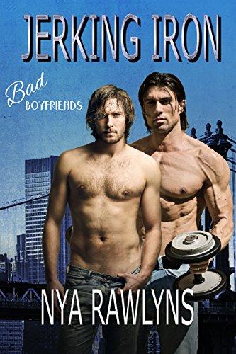 Jerking Iron A Bad Boyfriends Novel Kindle Edition By Nya