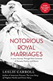 img - for Notorious Royal Marriages: A Juicy Journey Through Nine Centuries of Dynasty, Destiny, and Desire book / textbook / text book